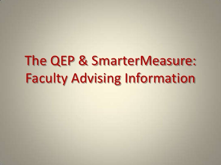 The QEP & SmarterMeasure: Faculty Advising Information<br />