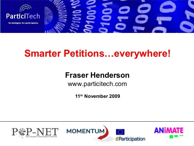 Smarter Petitions…everywhere! Fraser Henderson www.particitech.com 11th November 2009