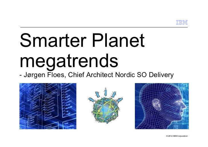 Smarter Planetmegatrends- Jørgen Floes, Chief Architect Nordic SO Delivery                                               ©...
