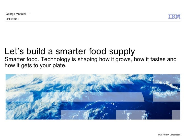 George Mattathil -4/14/2011Let's build a smarter food supplySmarter food. Technology is shaping how it grows, how it taste...