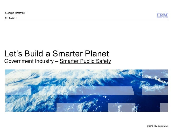 George Mattathil -5/16/2011Let's Build a Smarter PlanetGovernment Industry – Smarter Public Safety                        ...