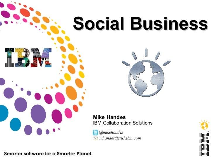 Social Business  Mike Handes  IBM Collaboration Solutions    @mikehandes    mhandes@au1.ibm.com