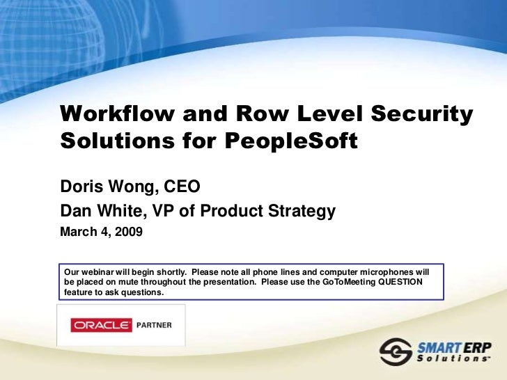 Workflow and Row Level Security Solutions for PeopleSoft<br />Doris Wong, CEO<br />Dan White, VP of Product Strategy<br />...
