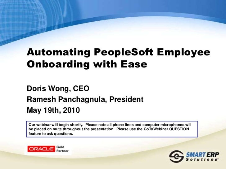 Automating PeopleSoft Employee Onboarding with Ease <br />Doris Wong, CEO<br />Ramesh Panchagnula, President<br />May 19th...