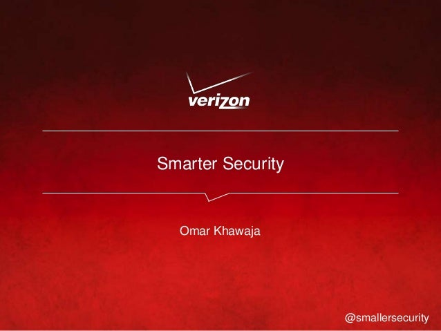 Smarter Security  Omar Khawaja  @smallersecurity