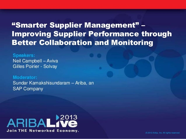 """Smarter Supplier Management"" –Improving Supplier Performance throughBetter Collaboration and Monitoring© 2013 Ariba, Inc...."