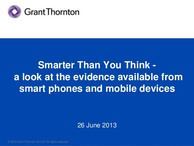 © 2013 Grant Thornton UK LLP. All rights reserved.© 2013 Grant Thornton UK LLP. All rights reserved. Smarter Than You Thin...