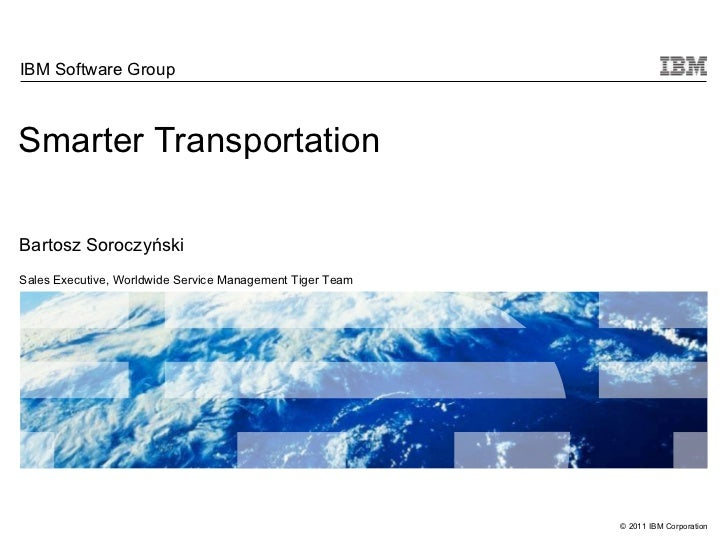 Smarter  Transportation IBM Software Group Bartosz Soroczyński Sales Executive, Worldwide Service Management Tiger Tea m