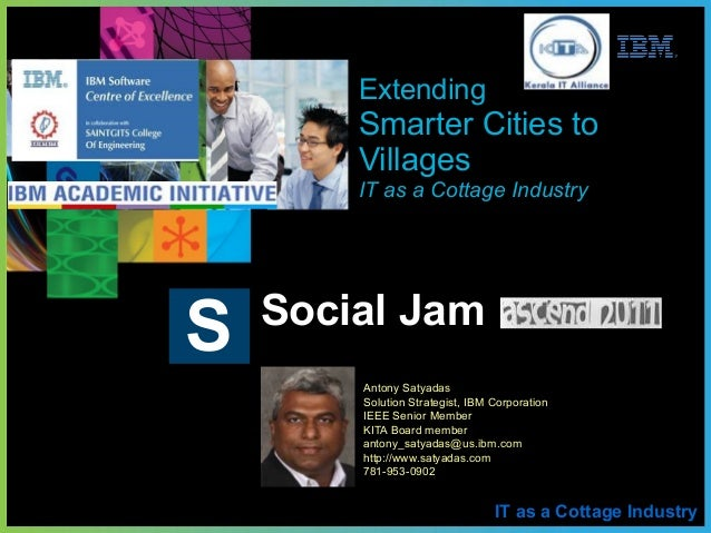 IT as a Cottage Industry Social Jam S Extending Smarter Cities to Villages IT as a Cottage Industry Antony Satyadas Soluti...