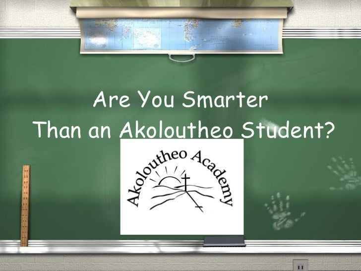 Are You Smarter  Than an Akoloutheo Student?