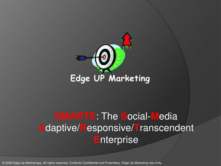 Edge UP Marketing<br />SMARTE: The Social-Media Adaptive/Responsive/Transcendent Enterprise<br />© 2009 Edge Up Marketing...