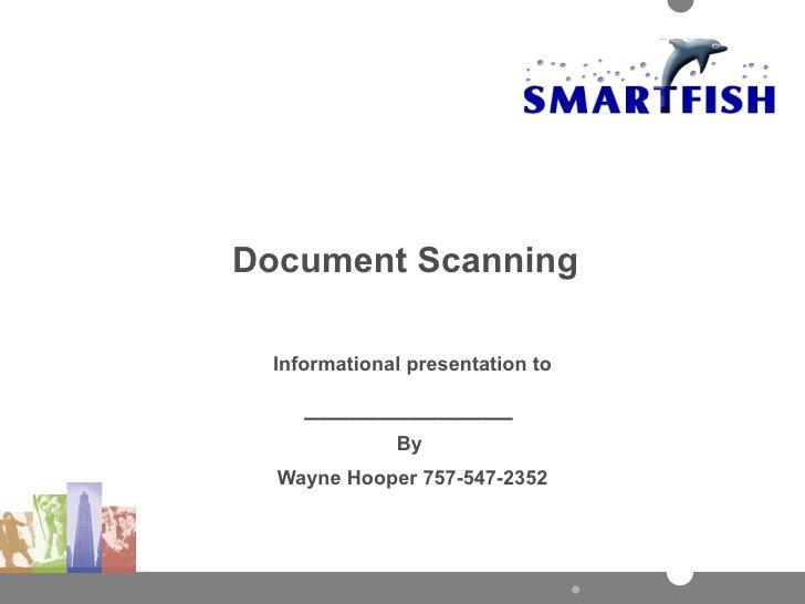 Document Scanning Informational presentation to ______________  By  Wayne Hooper 757-547-2352