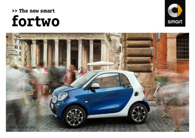 >> The new smart fortwo Valido dal 31/07/2014