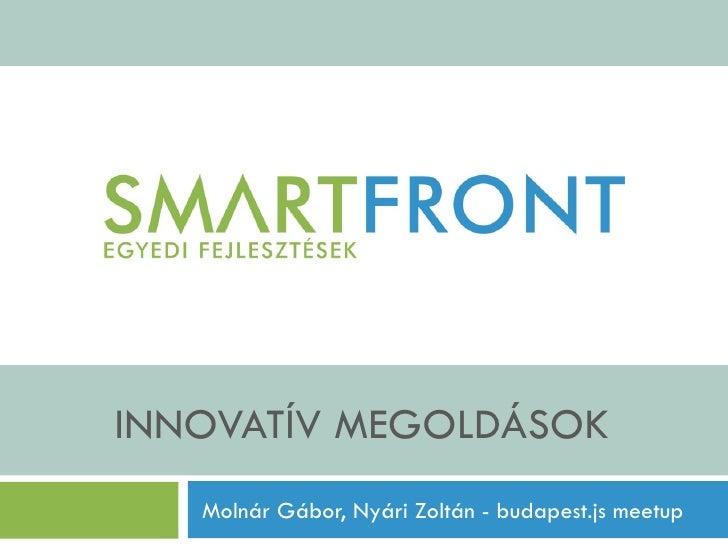 INNOVATÍV MEGOLDÁSOK   Molnár Gábor, Nyári Zoltán - budapest.js meetup