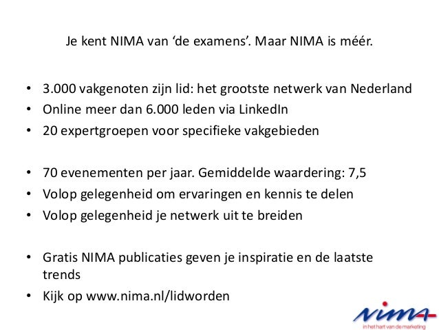 Je kent NIMA van 'de examens'. Maar NIMA is méér. • 3.000 vakgenoten zijn lid: het grootste netwerk van Nederland • Online...