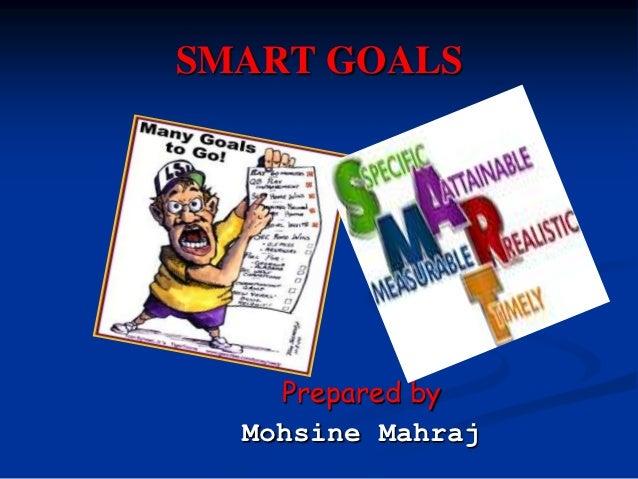 SMART GOALS    Prepared by  Mohsine Mahraj