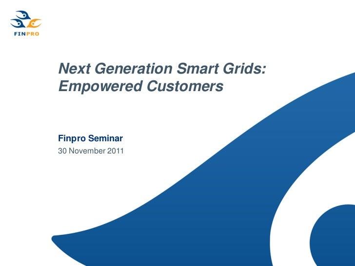Next Generation Smart Grids:Empowered CustomersFinpro Seminar30 November 2011