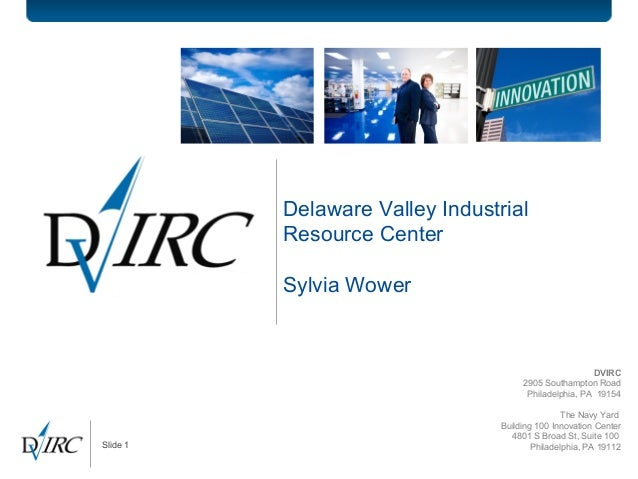 Slide 1 Delaware Valley Industrial Resource Center Sylvia Wower DVIRC 2905 Southampton Road Philadelphia, PA 19154 The Nav...