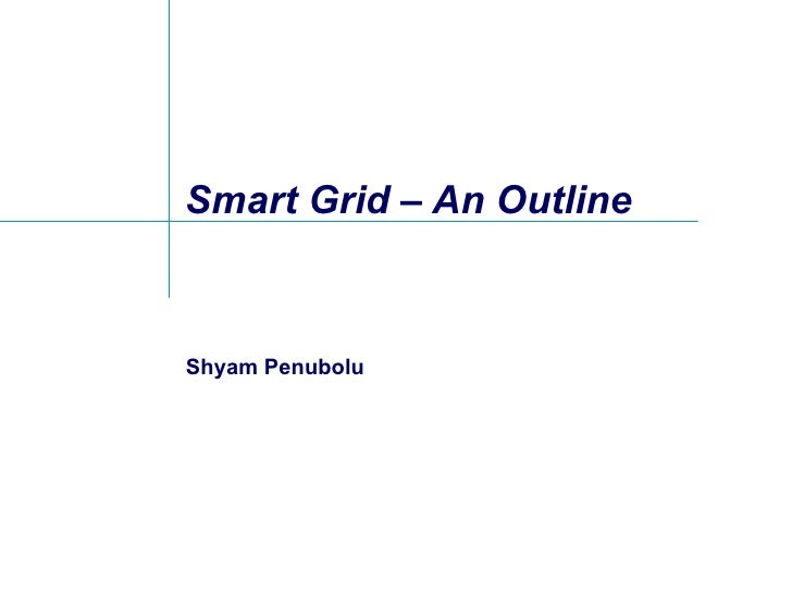 Smart Grid – An Outline Shyam Penubolu
