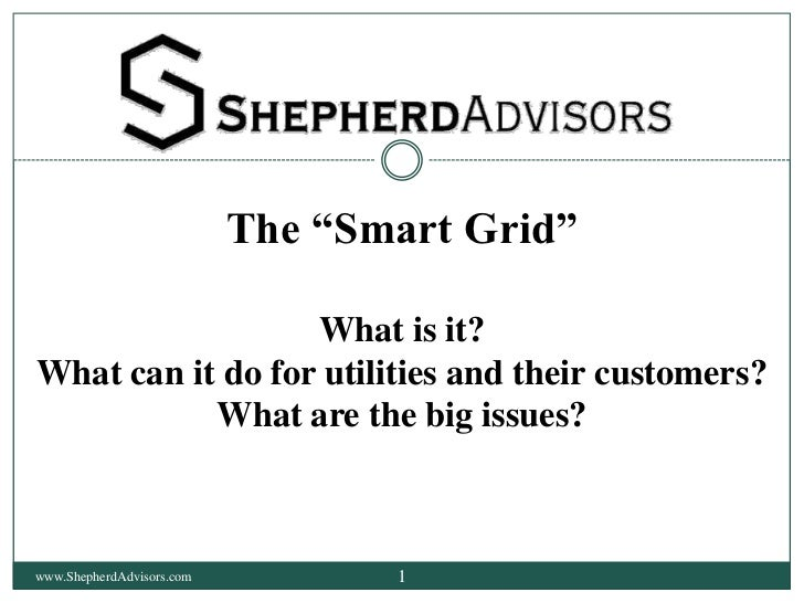 """The """"Smart Grid""""<br />What is it? <br />What can it do for utilities and their customers? <br />What are the big issues?<b..."""