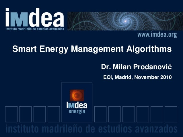 Smart Energy Management Algorithms Dr. Milan Prodanović EOI, Madrid, November 2010