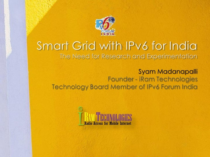 Smart Grid with IPv6 for India     The Need for Research and Experimentation                              Syam Madanapalli...