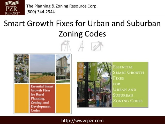 The Planning & Zoning Resource Corp.     (800) 344-2944Smart Growth Fixes for Urban and Suburban              Zoning Codes...