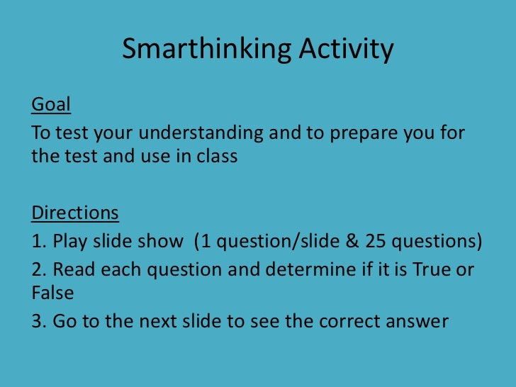 Smarthinking Activity<br />Goal<br />To test your understanding and to prepare you for the test and use in class<br />Dire...