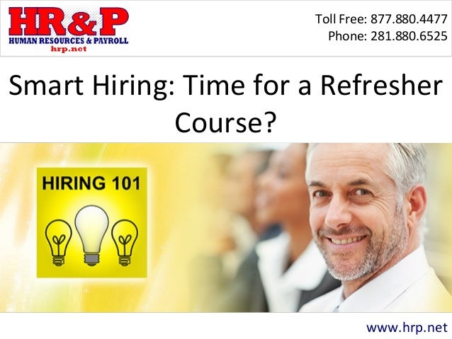 Toll Free: 877.880.4477 Phone: 281.880.6525 www.hrp.net Smart Hiring: Time for a Refresher Course?