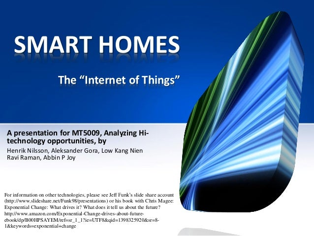 "SMART HOMES The ""Internet of Things"" A presentation for MT5009, Analyzing Hi- technology opportunities, by Henrik Nilsson,..."