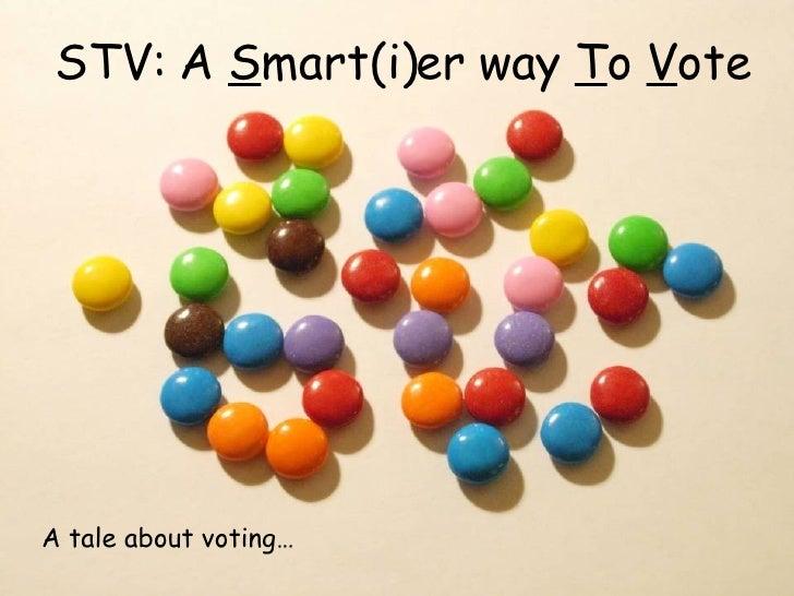 STV: A  S mart(i)er way  T o  V ote A tale about voting…