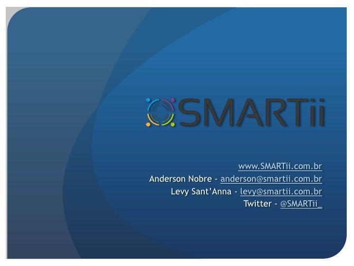 SMARTiiAutomaçãoPessoalInteligente<br />http://www.SMARTii.com.br<br />Anderson Nobre - anderson@smartii.com.br<br />Levy ...