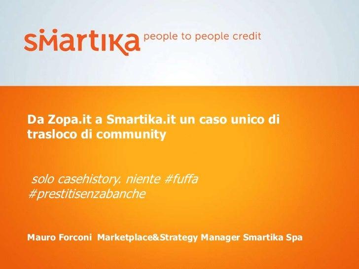Da Zopa.it a Smartika.it un caso unico ditrasloco di communitysolo casehistory. niente #fuffa#prestitisenzabancheMauro For...