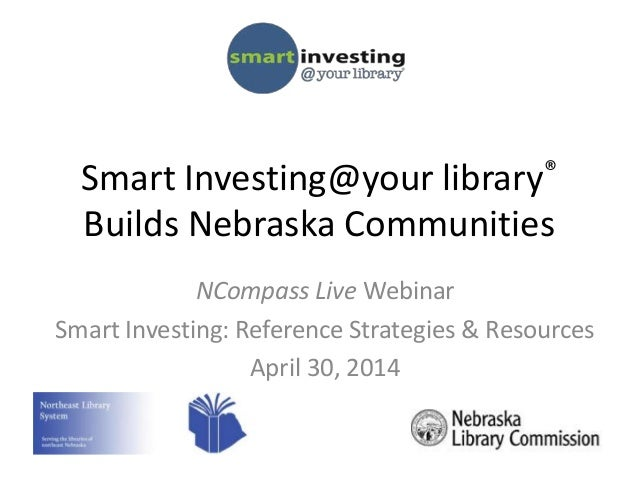 Smart Investing@your library® Builds Nebraska Communities NCompass Live Webinar Smart Investing: Reference Strategies & Re...