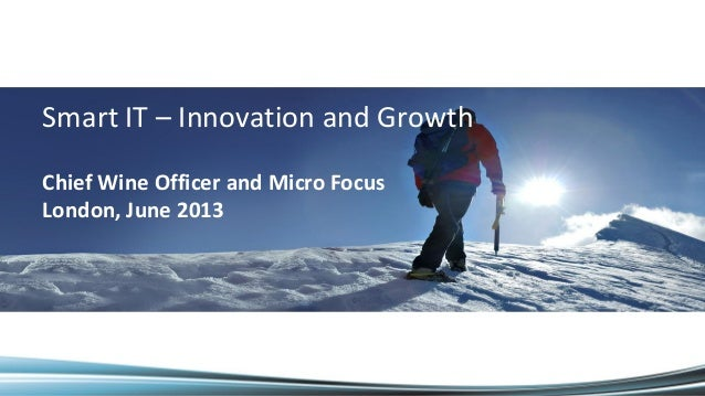 Smart IT: Innovation and Growth - Chief Wine Officer and Micro Focus 2013