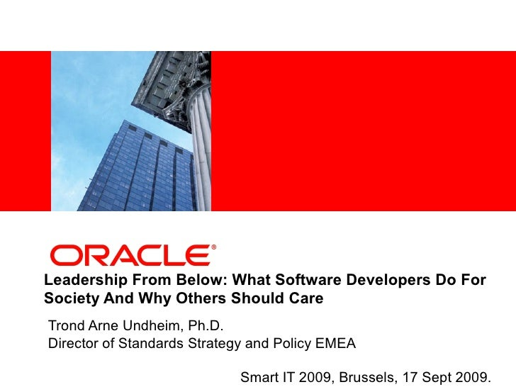 <Insert Picture Here>     Leadership From Below: What Software Developers Do For Society And Why Others Should Care Trond ...