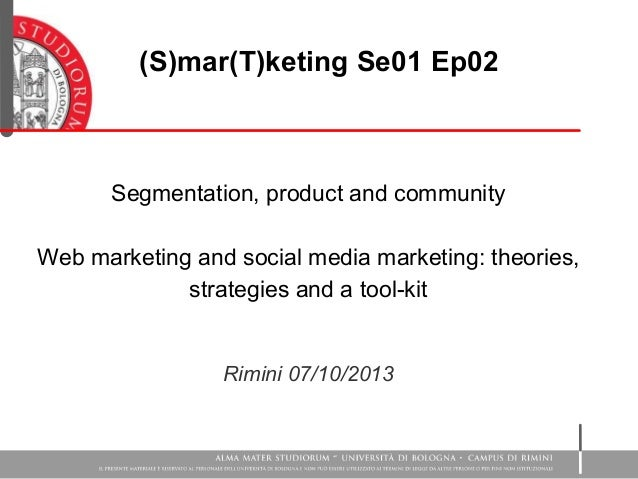 Segmentation, product and community Web marketing and social media marketing: theories, strategies and a tool-kit Rimini 0...