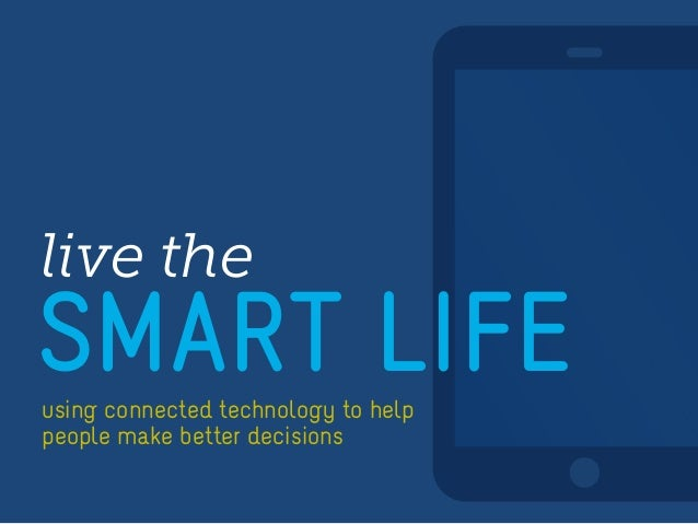 live the  SMART LIFE using connected technology to help people make better decisions
