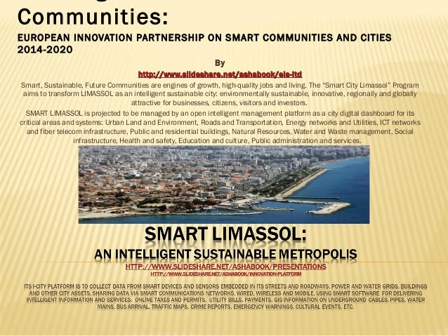 Communities: EUROPEAN INNOVATION PARTNERSHIP ON SMART COMMUNITIES AND CITIES 2014-2020 By http:// www.slideshare.net/ashab...