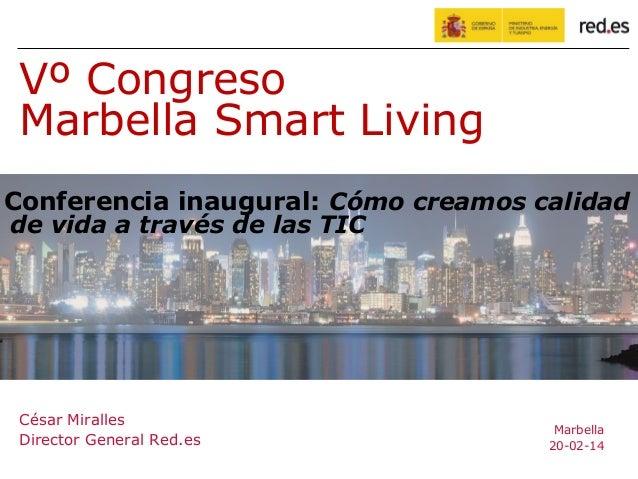 César Miralles Director General Red.es Marbella 20-02-14 Vº Congreso Marbella Smart Living Conferencia inaugural: Cómo cre...