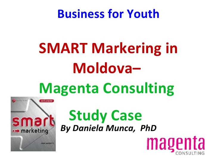 Business for Youth SMART Markering in Moldova–  Magenta Consulting  Study Case   By Daniela Munca,  PhD