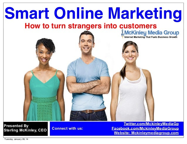 Smart Online Marketing How to turn strangers into customers  Presented By Sterling McKinley, CEO Tuesday, January 28, 14  ...