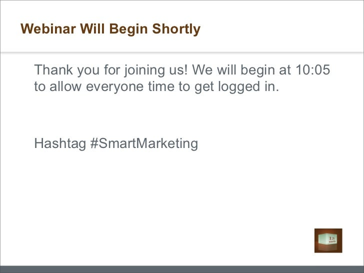 Webinar Will Begin Shortly Thank you for joining us! We will begin at 10:05 to allow everyone time to get logged in. Hasht...