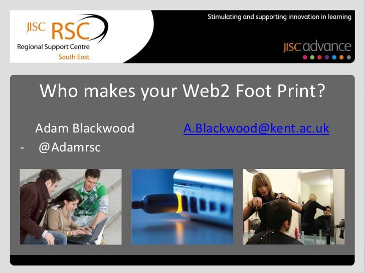 Who makes your Web2 Foot Print?  Adam Blackwood   A.Blackwood@kent.ac.uk- @Adamrsc