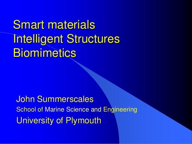 Smart materialsIntelligent StructuresBiomimeticsJohn SummerscalesSchool of Marine Science and EngineeringUniversity of Ply...