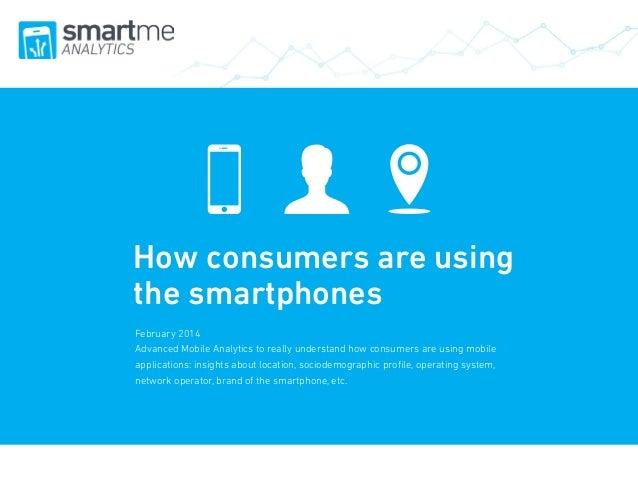 Cómo utilizan los usuarios las aplicaciones móviles  How consumers are using the smartphones February 2014 Advanced Mobile...