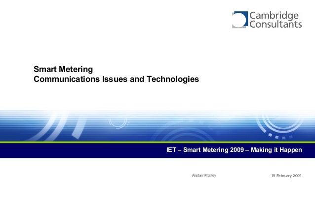 19 February 2009 Smart Metering Communications Issues and Technologies IET – Smart Metering 2009 – Making it Happen Alista...