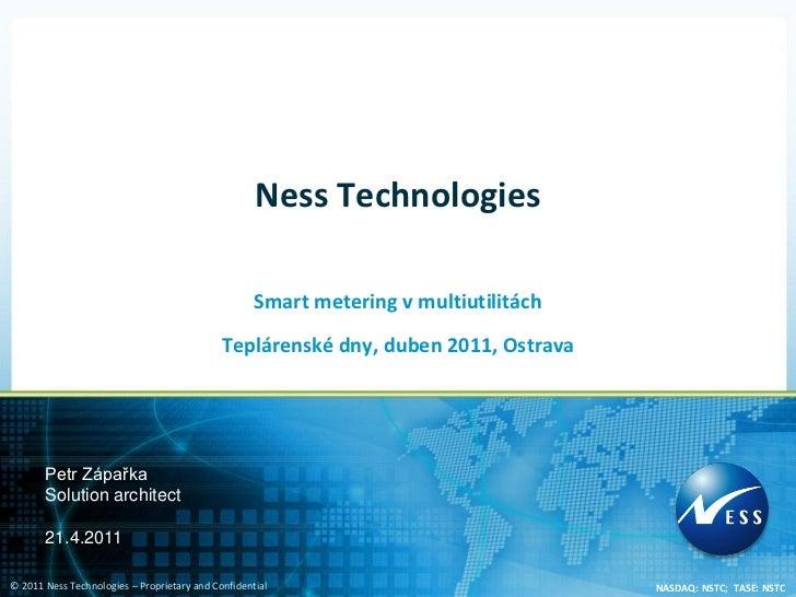 Ness Technologies                                                    Smart metering v multiutilitách                      ...