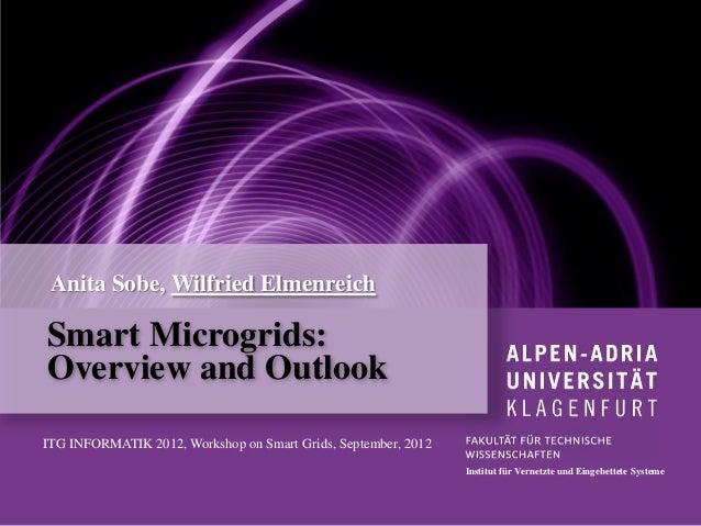 Anita Sobe, Wilfried ElmenreichSmart Microgrids:Overview and OutlookITG INFORMATIK 2012, Workshop on Smart Grids, Septembe...