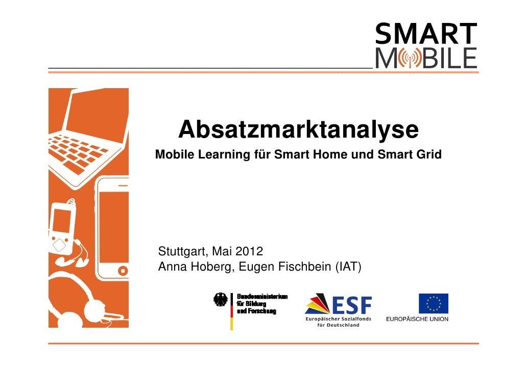 AbsatzmarktanalyseMobile Learning für Smart Home und Smart GridStuttgart, Mai 2012Anna Hoberg, Eugen Fischbein (IAT)